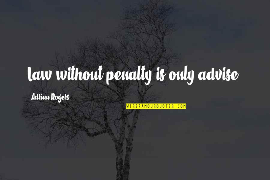 Advise Quotes By Adrian Rogers: Law without penalty is only advise.
