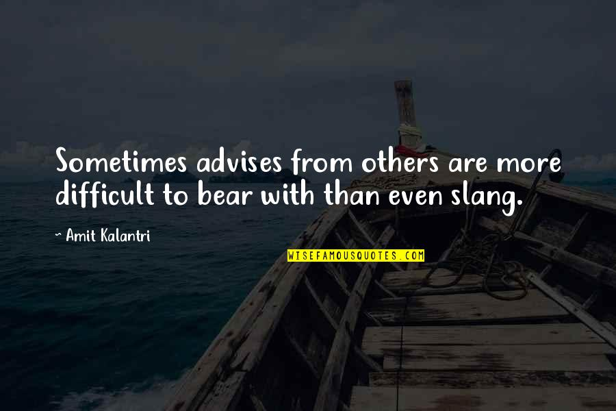 Advise Quotes By Amit Kalantri: Sometimes advises from others are more difficult to