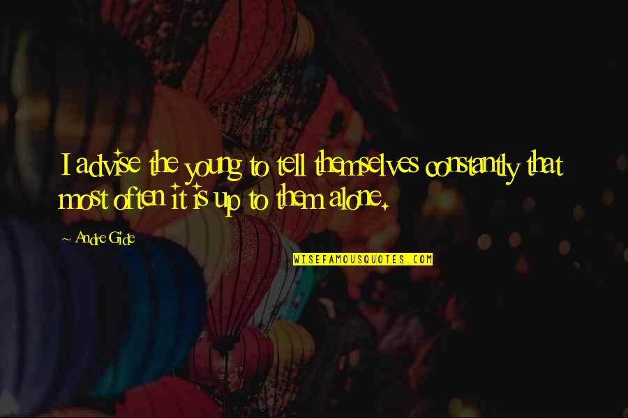 Advise Quotes By Andre Gide: I advise the young to tell themselves constantly