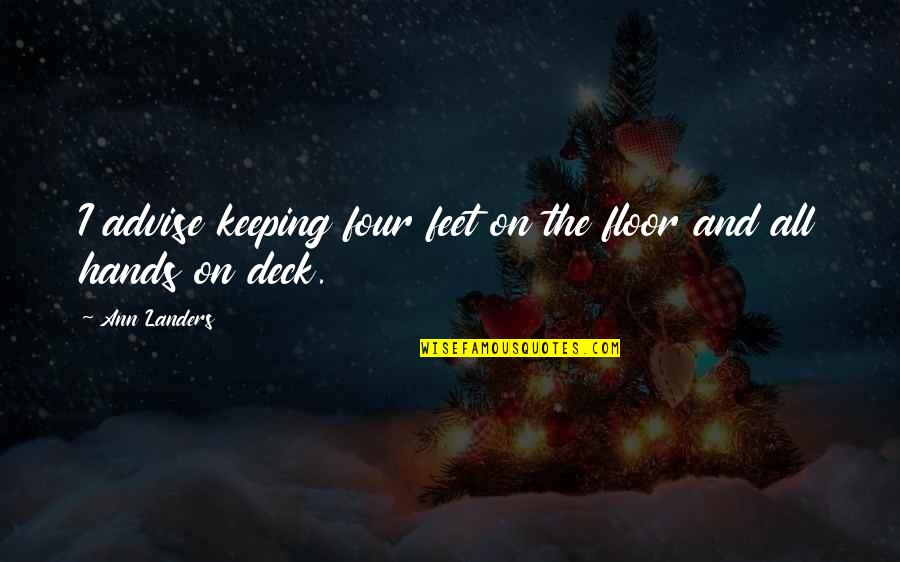 Advise Quotes By Ann Landers: I advise keeping four feet on the floor