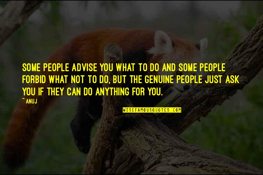 Advise Quotes By Anuj: Some people advise you what to do and