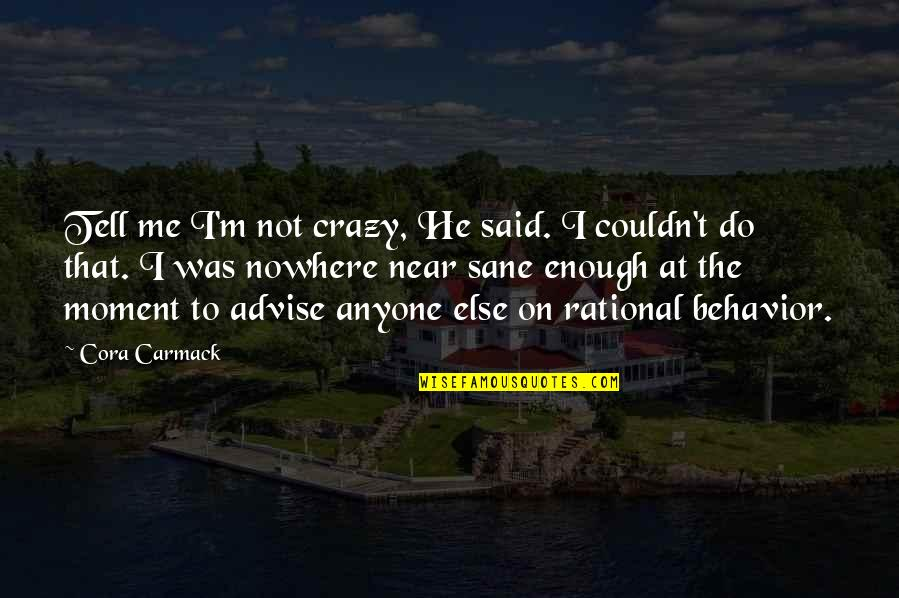 Advise Quotes By Cora Carmack: Tell me I'm not crazy, He said. I
