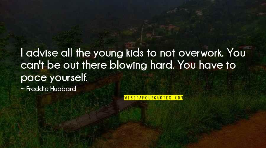 Advise Quotes By Freddie Hubbard: I advise all the young kids to not