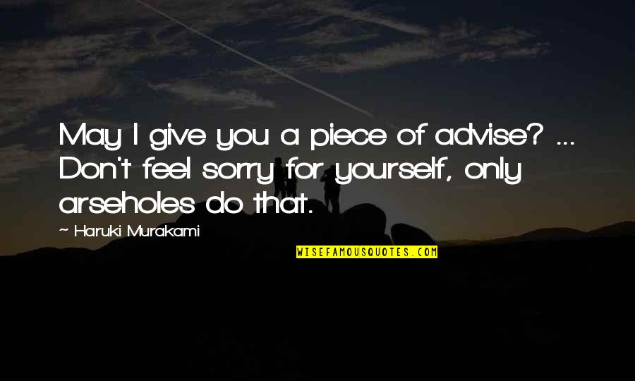 Advise Quotes By Haruki Murakami: May I give you a piece of advise?