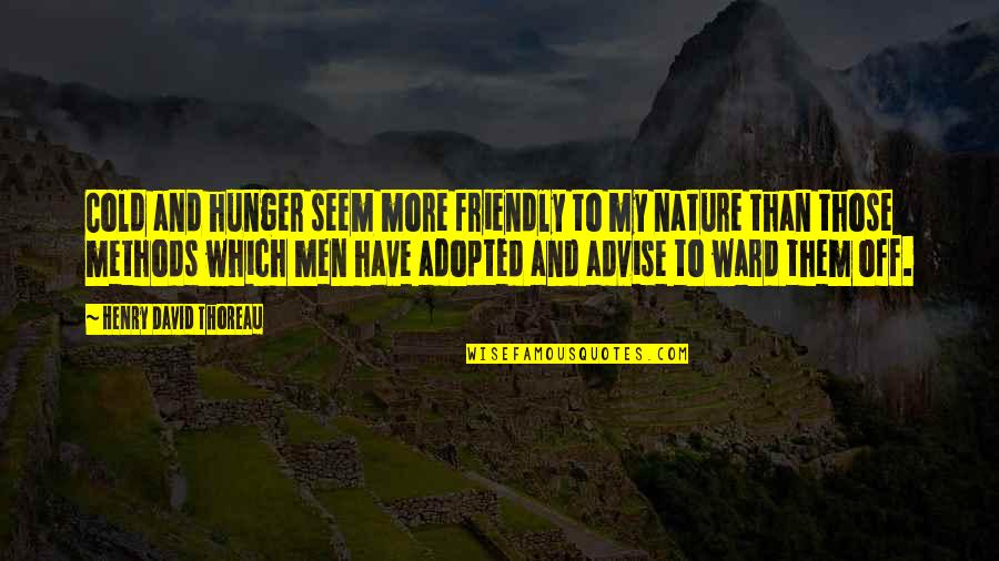 Advise Quotes By Henry David Thoreau: Cold and hunger seem more friendly to my