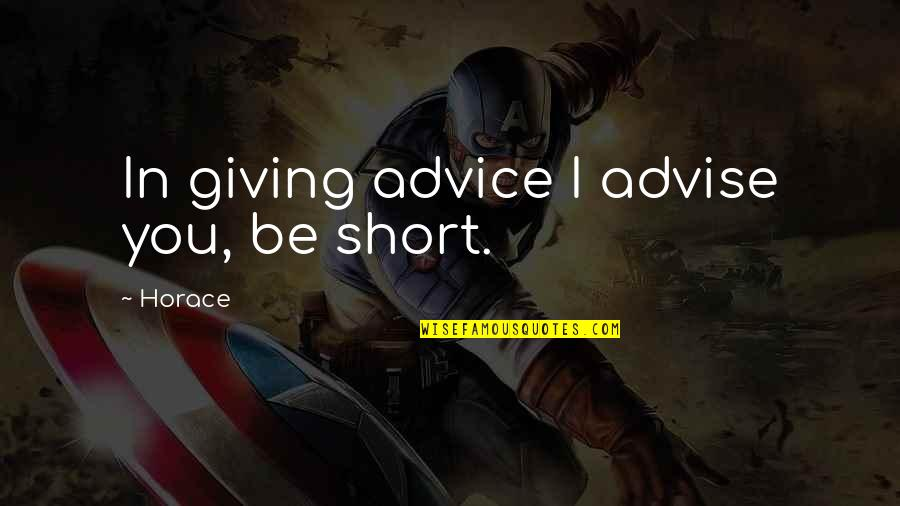 Advise Quotes By Horace: In giving advice I advise you, be short.