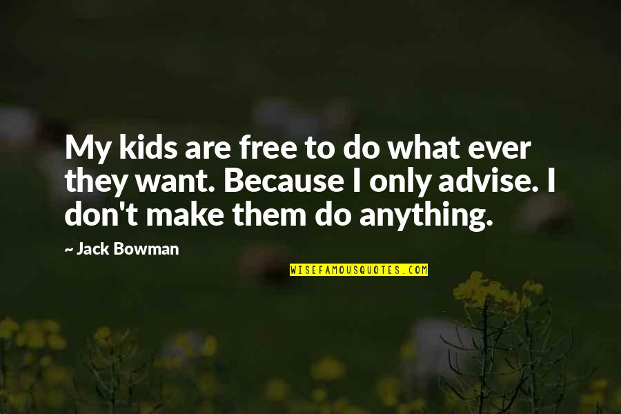 Advise Quotes By Jack Bowman: My kids are free to do what ever