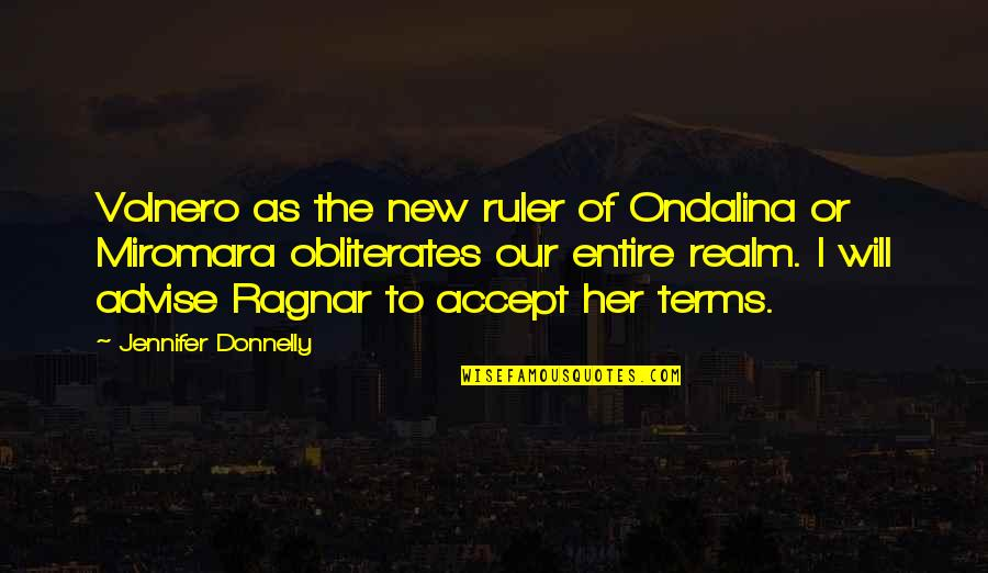 Advise Quotes By Jennifer Donnelly: Volnero as the new ruler of Ondalina or
