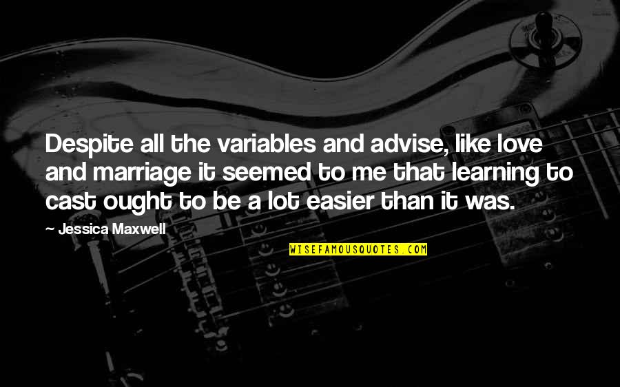 Advise Quotes By Jessica Maxwell: Despite all the variables and advise, like love