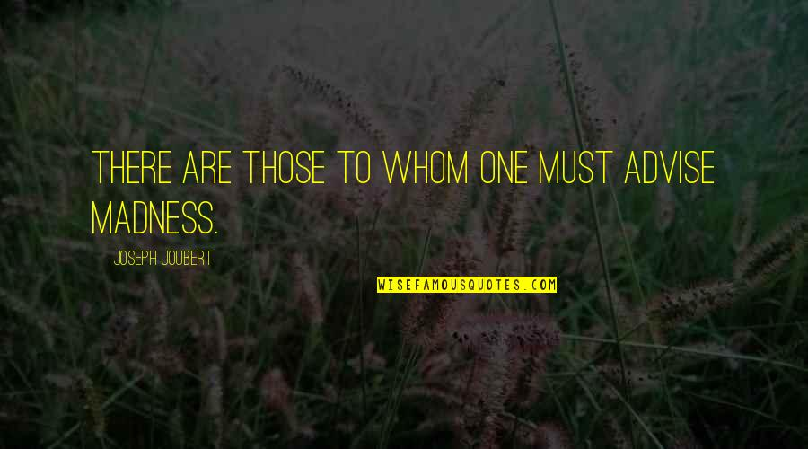 Advise Quotes By Joseph Joubert: There are those to whom one must advise