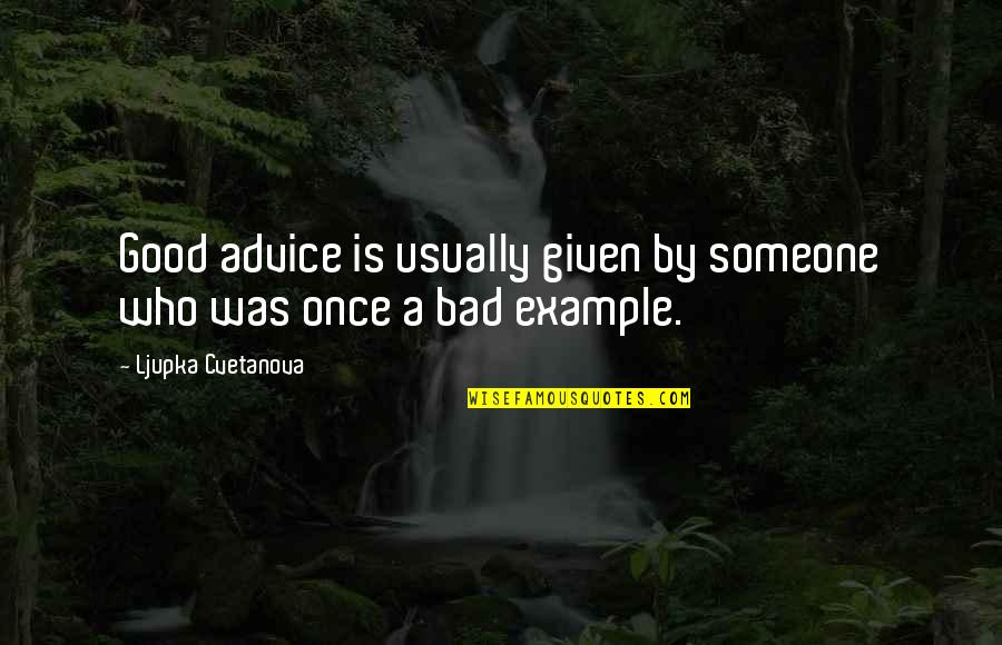 Advise Quotes By Ljupka Cvetanova: Good advice is usually given by someone who