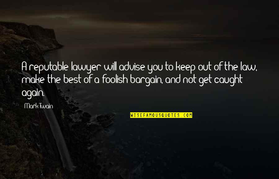 Advise Quotes By Mark Twain: A reputable lawyer will advise you to keep
