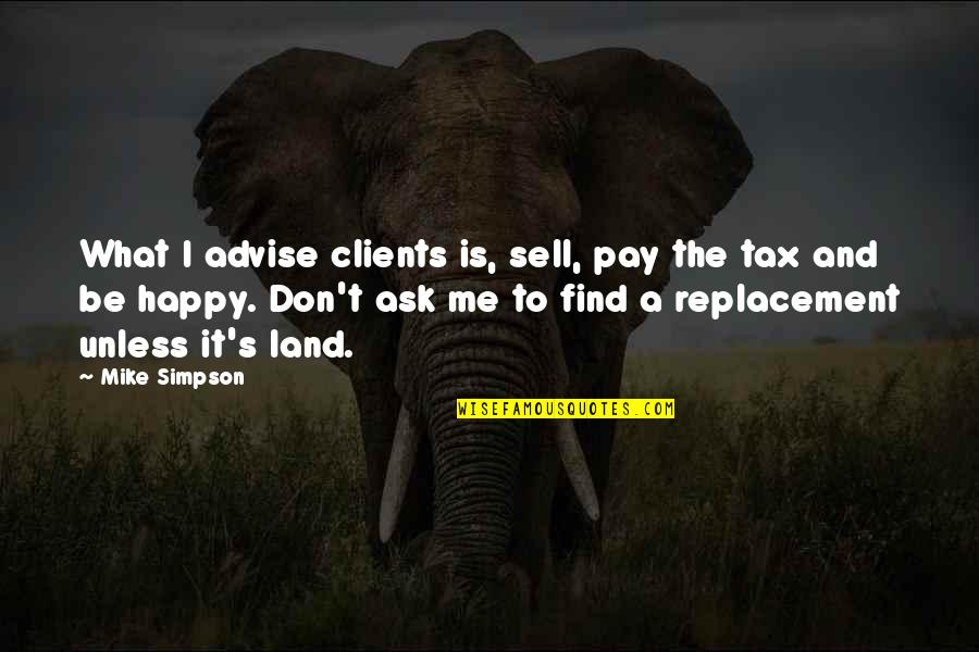 Advise Quotes By Mike Simpson: What I advise clients is, sell, pay the