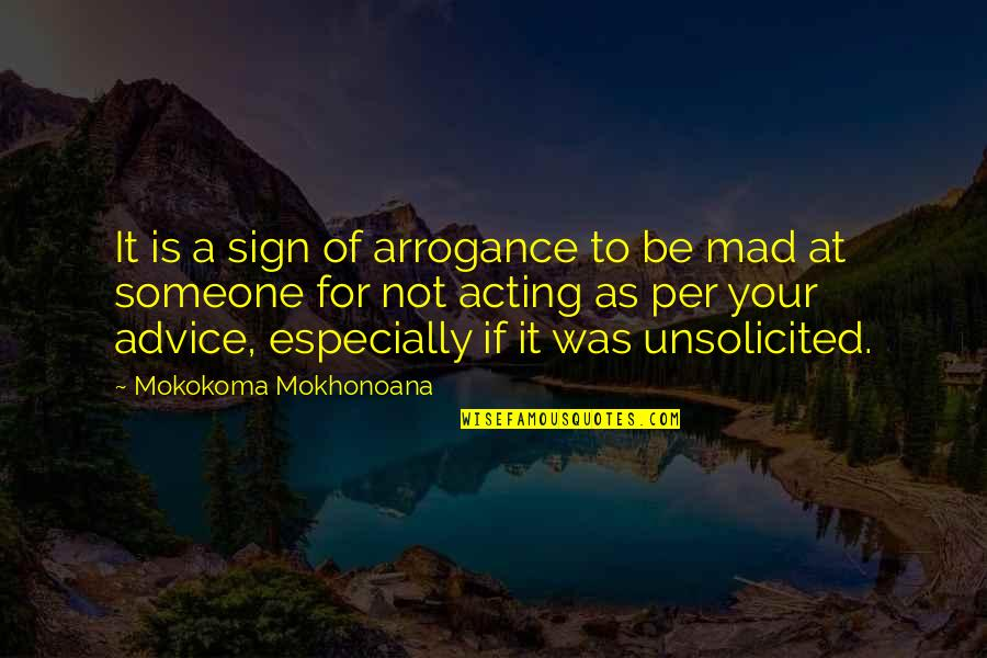 Advise Quotes By Mokokoma Mokhonoana: It is a sign of arrogance to be