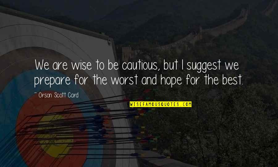 Advise Quotes By Orson Scott Card: We are wise to be cautious, but I