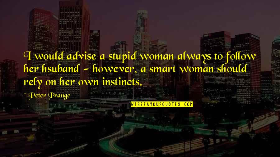 Advise Quotes By Peter Prange: I would advise a stupid woman always to