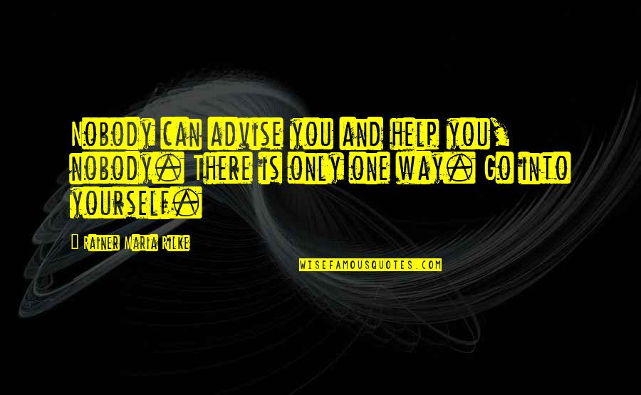 Advise Quotes By Rainer Maria Rilke: Nobody can advise you and help you, nobody.