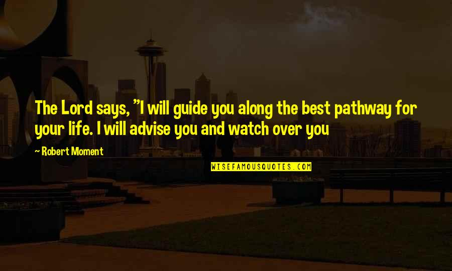"""Advise Quotes By Robert Moment: The Lord says, """"I will guide you along"""