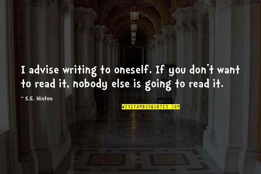 Advise Quotes By S.E. Hinton: I advise writing to oneself. If you don't