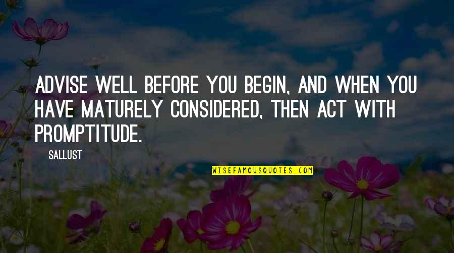 Advise Quotes By Sallust: Advise well before you begin, and when you