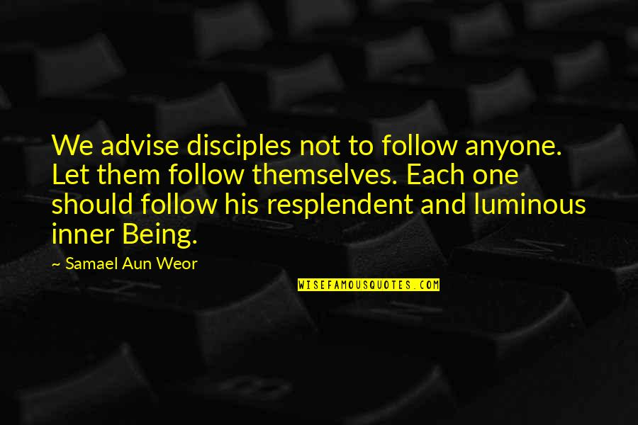 Advise Quotes By Samael Aun Weor: We advise disciples not to follow anyone. Let