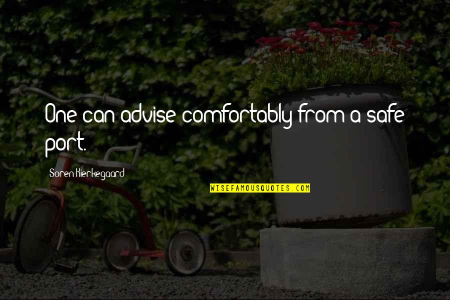 Advise Quotes By Soren Kierkegaard: One can advise comfortably from a safe port.