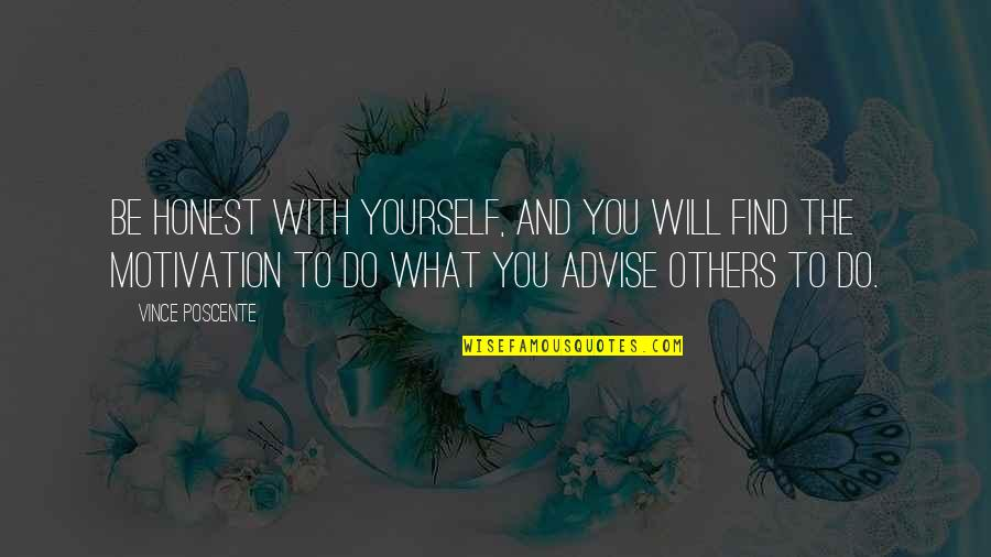 Advise Quotes By Vince Poscente: Be honest with yourself, and you will find