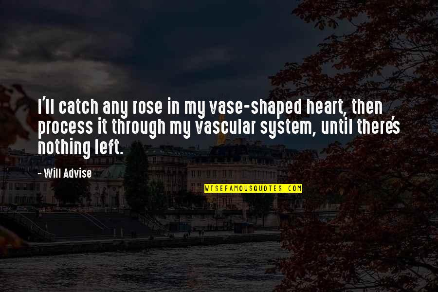 Advise Quotes By Will Advise: I'll catch any rose in my vase-shaped heart,