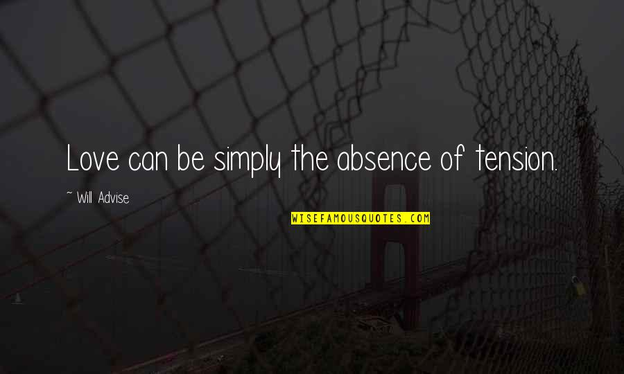 Advise Quotes By Will Advise: Love can be simply the absence of tension.