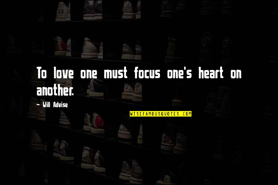 Advise Quotes By Will Advise: To love one must focus one's heart on