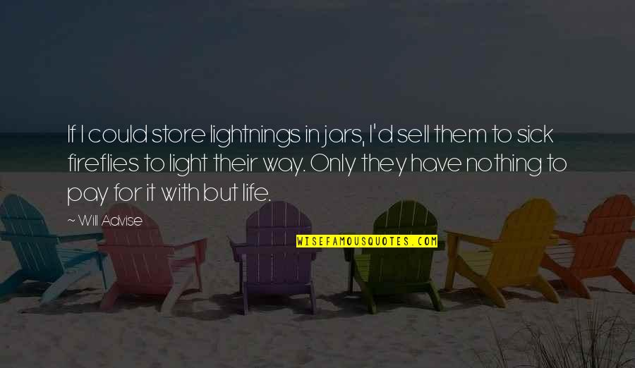 Advise Quotes By Will Advise: If I could store lightnings in jars, I'd