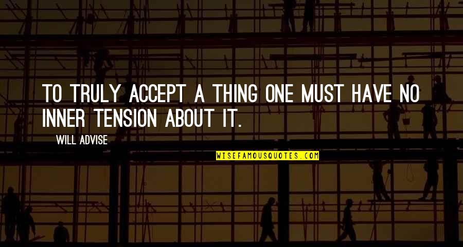 Advise Quotes By Will Advise: To truly accept a thing one must have