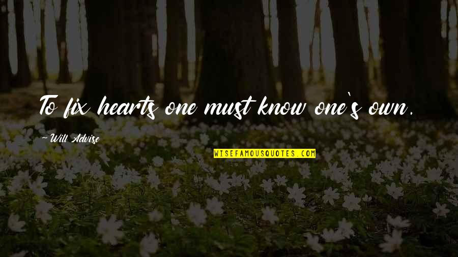 Advise Quotes By Will Advise: To fix hearts one must know one's own.