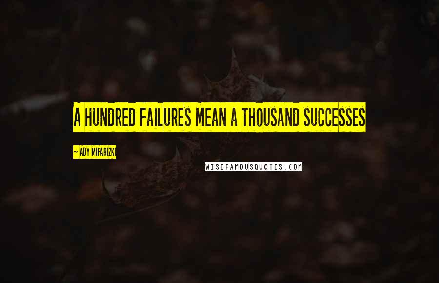 Ady Mifarizki quotes: A hundred failures mean a thousand successes