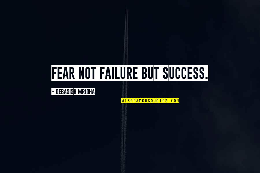 Aerial Circus Quotes By Debasish Mridha: Fear not failure but success.