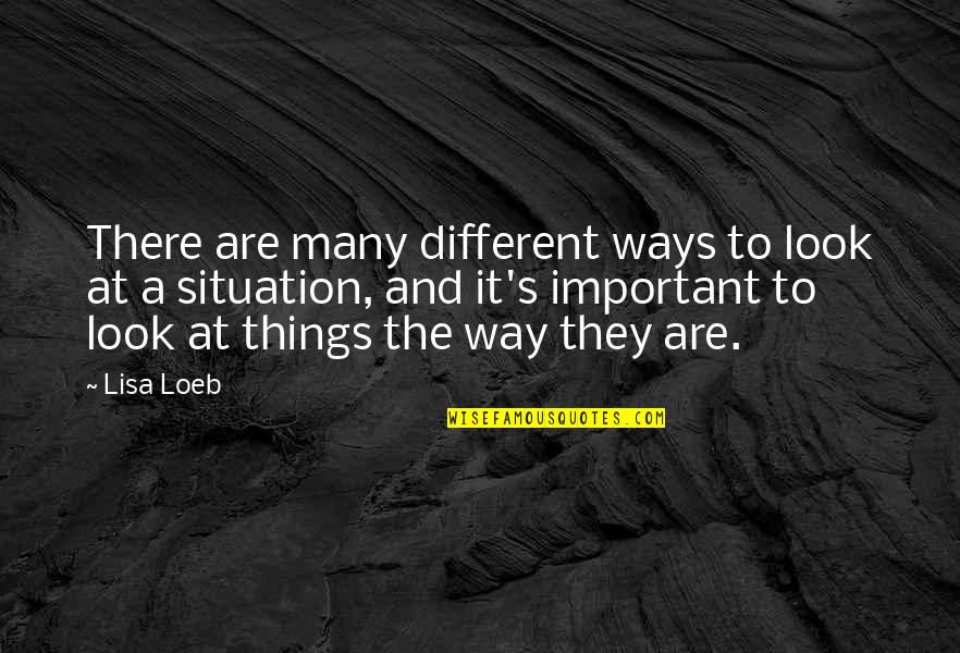Aerial Circus Quotes By Lisa Loeb: There are many different ways to look at