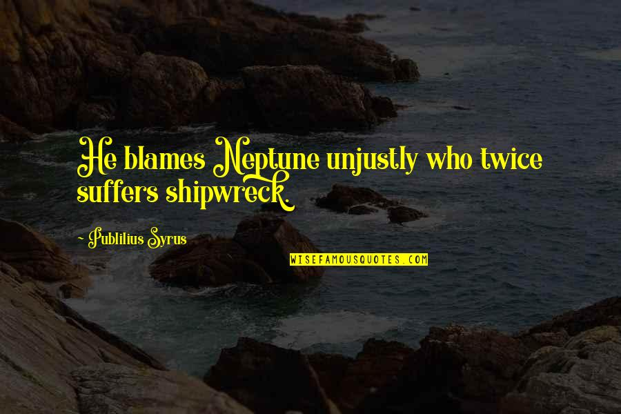 Aerial Circus Quotes By Publilius Syrus: He blames Neptune unjustly who twice suffers shipwreck.