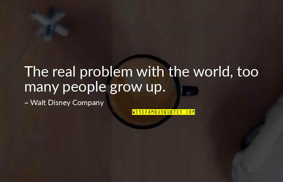 Aerial Circus Quotes By Walt Disney Company: The real problem with the world, too many