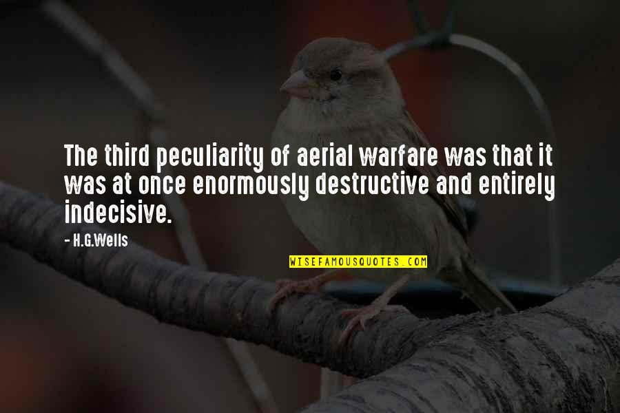 Aerial Warfare Quotes By H.G.Wells: The third peculiarity of aerial warfare was that