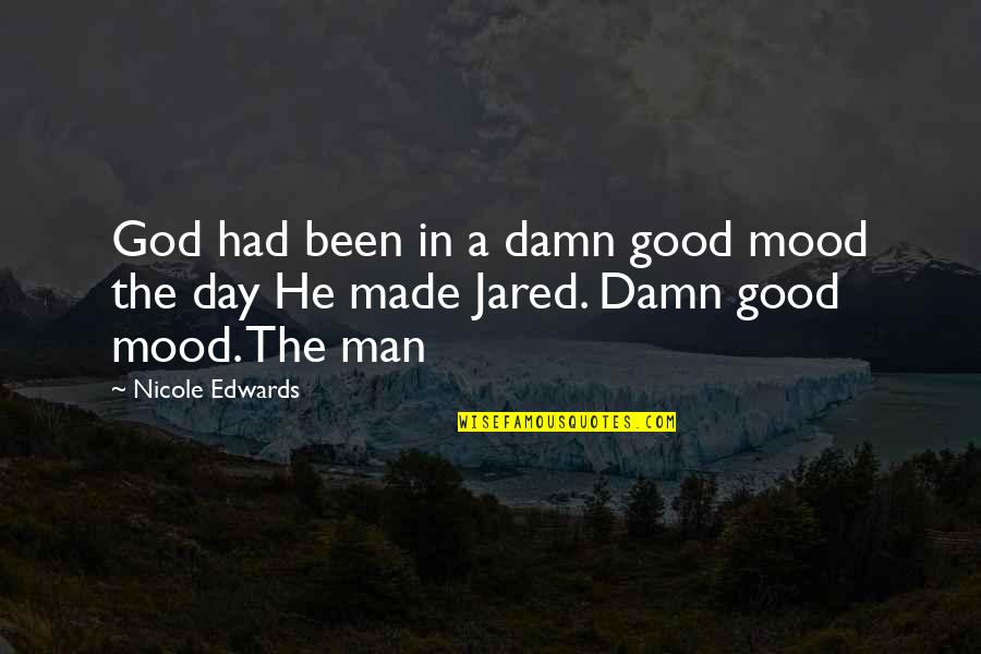 Aeroplane Crash Quotes By Nicole Edwards: God had been in a damn good mood
