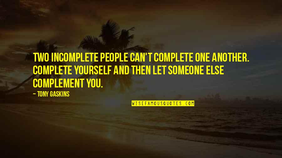 Aeroplane Crash Quotes By Tony Gaskins: Two incomplete people can't complete one another. Complete