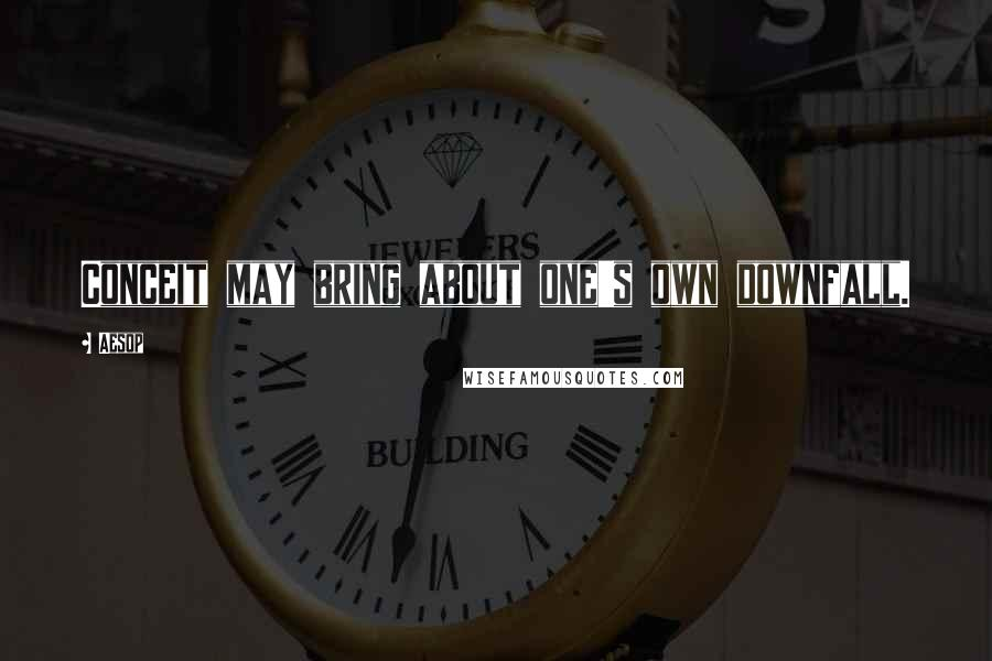 Aesop quotes: Conceit may bring about one's own downfall.