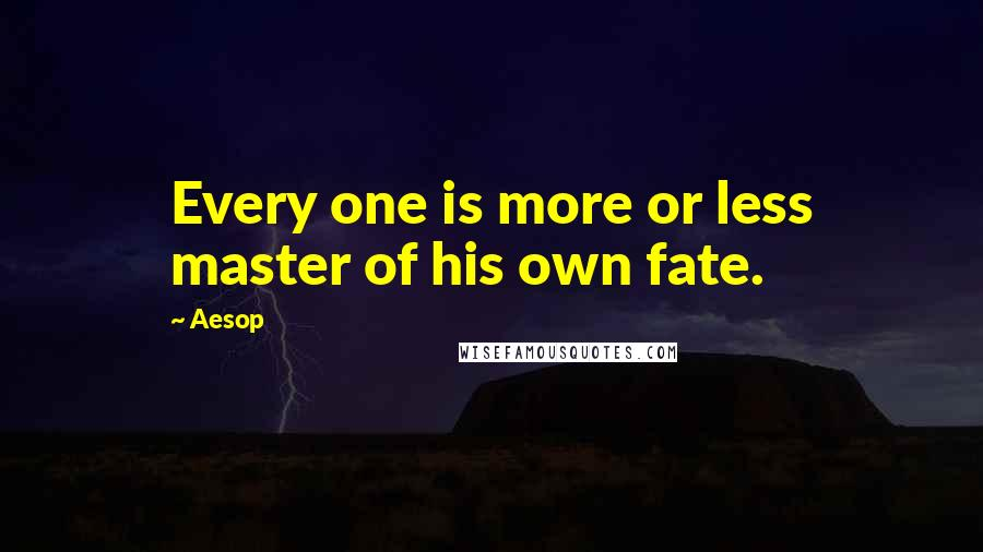 Aesop quotes: Every one is more or less master of his own fate.