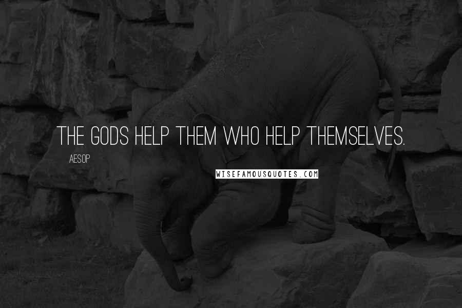 Aesop quotes: The gods help them who help themselves.