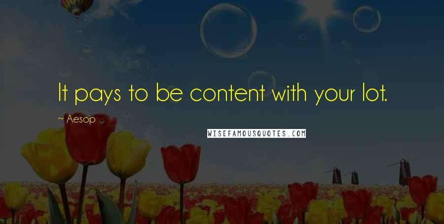 Aesop quotes: It pays to be content with your lot.