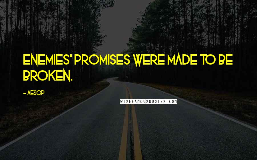 Aesop quotes: Enemies' promises were made to be broken.