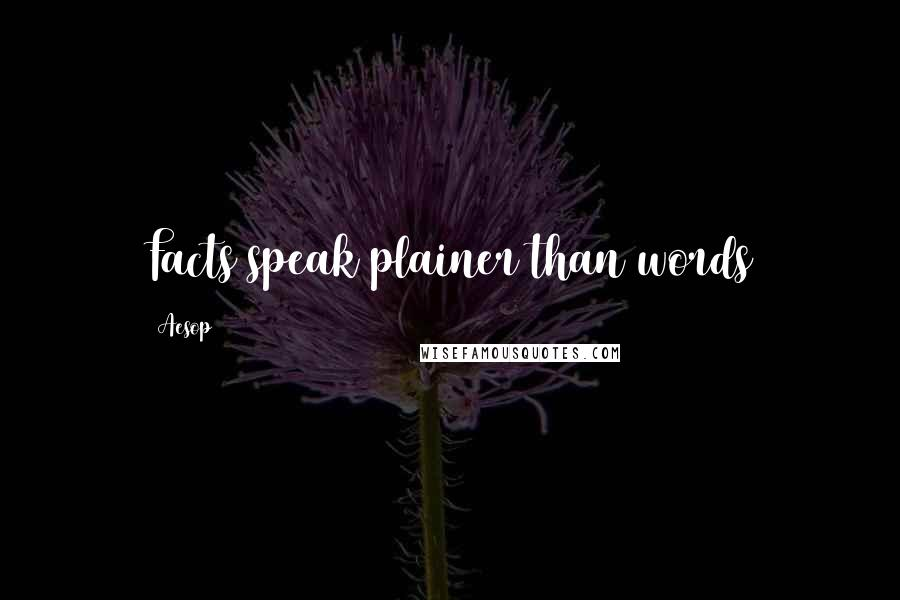 Aesop quotes: Facts speak plainer than words