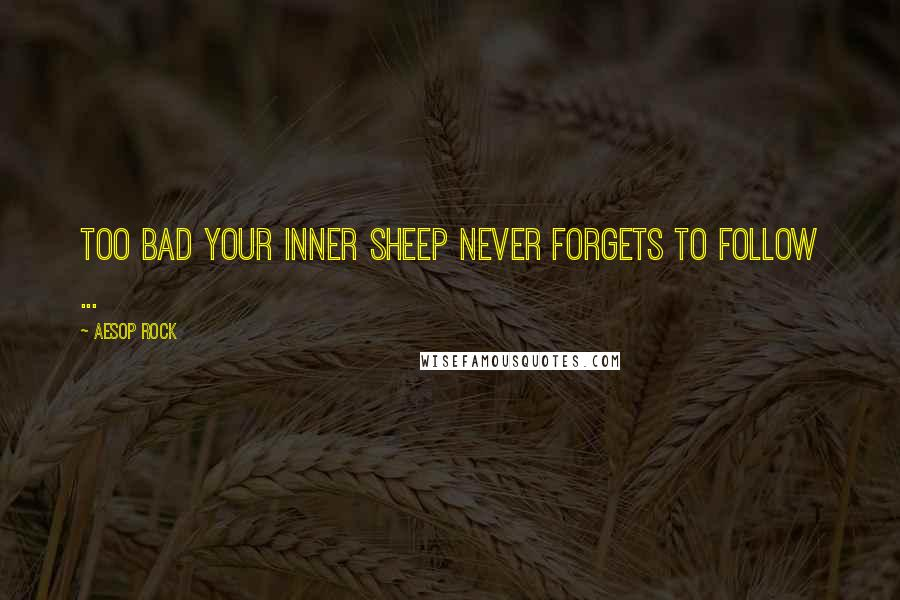 Aesop Rock quotes: Too bad your inner sheep never forgets to follow ...