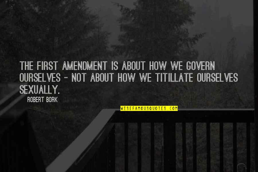 Aesop Skin Care Quotes By Robert Bork: The First Amendment is about how we govern