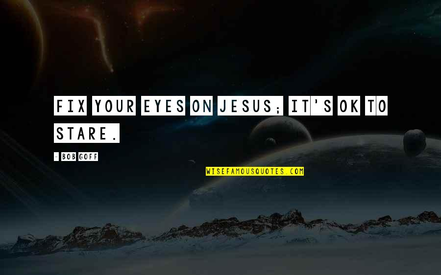 Aethelflaed Quotes By Bob Goff: Fix your eyes on Jesus; it's ok to